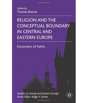Religion and the Conceptual Boundary in Central and Eastern Europe: Encounters of Faiths (Studies in Central and Eastern Europe)