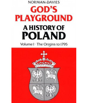 God\'s Playground: A History of Poland, Vol. 1: The Origins to 1795