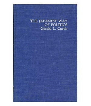 The Japanese Way of Politics (Studies of the East Asian Institute)