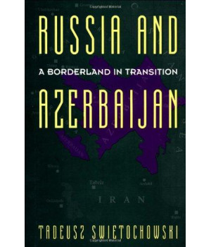 Russia and Azerbaijan: Russia and A Borderland In Transition Azerbaijan (Engineering Process Improvement)