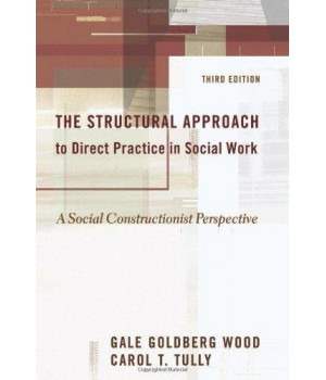 The Structural Approach to Direct Practice in Social Work: A Social Constructionist Perspective