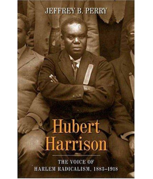 Hubert Harrison: The Voice of Harlem Radicalism, 1883-1918 (vol. 1)