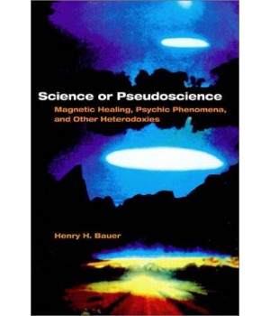 Science or Pseudoscience: Magnetic Healing, Psychic Phenomena, and Other Heterodoxies