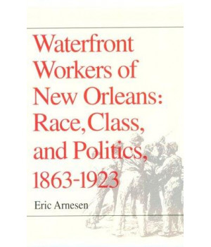 Waterfront Workers of New Orleans: Race, Class, and Politics, 1863-1923