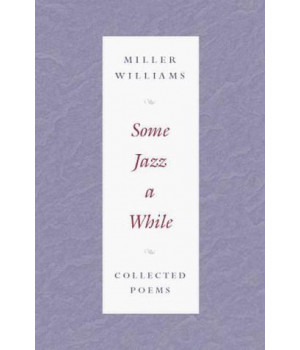 Some Jazz a While: COLLECTED POEMS