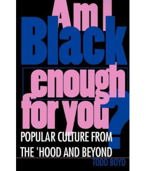 Am I Black Enough for You?: Popular Culture from the \'Hood and Beyond