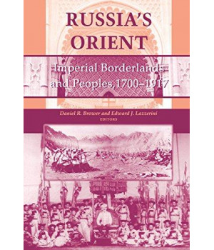 Russia\'s Orient: Imperial Borderlands and Peoples, 1700-1917 (Indiana-Michigan Series in Russian and East European Studies)