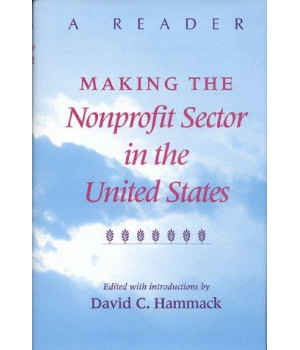 Making the Nonprofit Sector in the United States: A Reader (Philanthropic Studie)