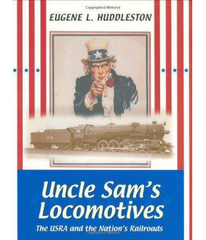 Uncle Sam\'s Locomotives: The USRA and the Nation\'s Railroads (Railroads Past and Present)