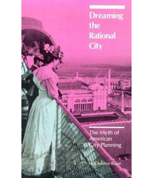Dreaming the Rational City: The Myth of American City Planning