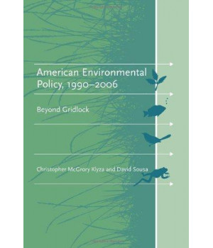American Environmental Policy, 1990-2006: Beyond Gridlock (American and Comparative Environmental Policy)