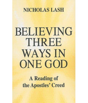 Believing Three Ways in One God: A Reading of the Apostles\' Creed