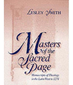 Masters of the Sacred Page: Manuscripts of Theology in the Latin West to 1274 (Medieval Books) (v. 2)