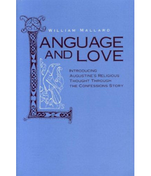 Language and Love: Introducing Augustine\'s Religious Thought Through the Confessions Story