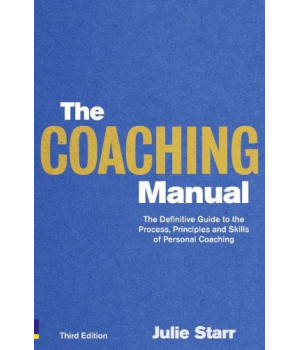 The Coaching Manual: The Definitive Guide to The Process, Principles and Skills of Personal Coaching (3rd Edition)