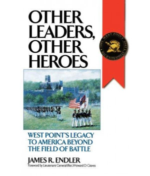 Other Leaders, Other Heroes: West Point's Legacy to America Beyond the Field of Battle (History; 60)