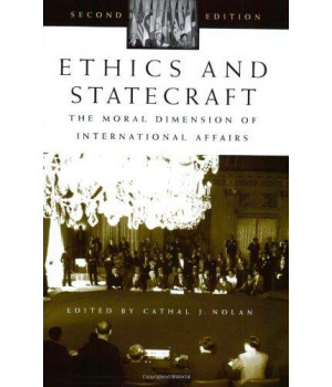 Ethics and Statecraft: The Moral Dimension of International Affairs, 2nd Edition (Humanistic Perspectives on International Relations)