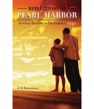 Reflections of Pearl Harbor: An Oral History of December 7, 1941