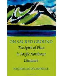On Sacred Ground: The Spirit of Place in Pacific Northwest Literature