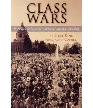 Class Wars: The Story of the Washington Education Association 1965-2001