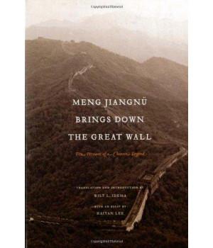 Meng Jiangnu Brings Down the Great Wall: Ten Versions of a Chinese Legend