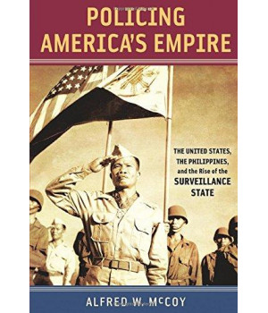 policing america's empire: the united states, the philippines, and the rise of the surveillance state (new perspectives in se asian studies)