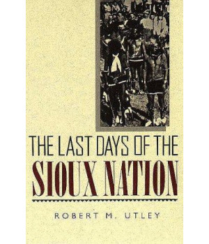 The Last Days of the Sioux Nation (The Lamar Series in Western History)