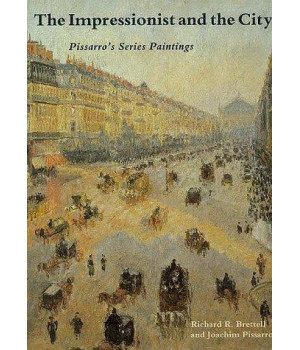 The Impressionist and the City: Pissarro\'s Series Paintings