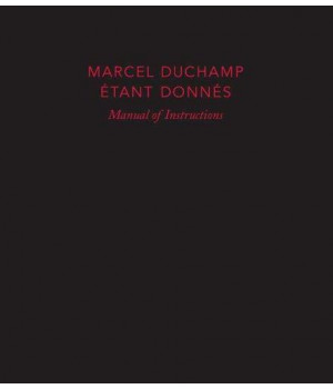 Marcel Duchamp: Manual of Instructions: Étant donnés, revised edition (Philadelphia Museum of Art)
