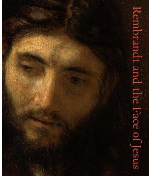Rembrandt and the Face of Jesus (Philadelphia Museum of Art)