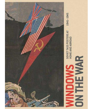 Windows on the War: Soviet TASS Posters at Home and Abroad, 1941-1945 (Art Institute of Chicago)