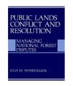 Public Lands Conflict and Resolution: Managing National Forest Disputes (Environment, Development and Public Policy: Environmental Policy and Planning)