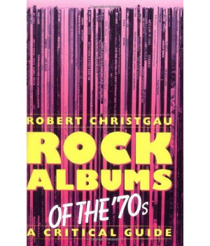 rock albums of the 70s: a critical guide (da capo paperback)
