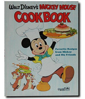Walt Disney\'s Mickey Mouse Cookbook: Favorite Recipes from Mickey and His Friends