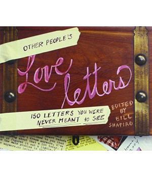 Other People\'s Love Letters: 150 Letters You Were Never Meant to See