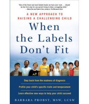 When the Labels Don\'t Fit: A New Approach to Raising a Challenging Child