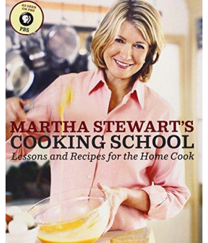 Martha Stewart\'s Cooking School: Lessons and Recipes for the Home Cook