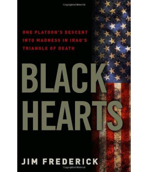 Black Hearts: One Platoon\'s Descent into Madness in Iraq\'s Triangle of Death