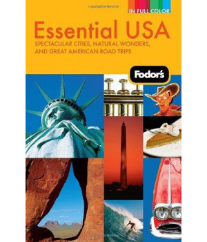 Fodor\'s Essential USA: Spectacular Cities, Natural Wonders, and Great American Road Trips (Full-color Travel Guide)