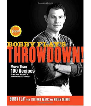 Bobby Flay\'s Throwdown!: More Than 100 Recipes from Food Network\'s Ultimate Cooking Challenge