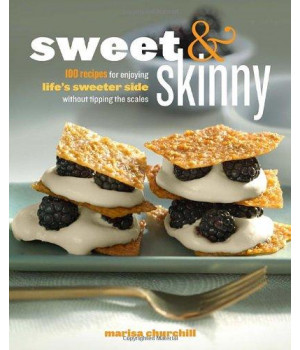 Sweet & Skinny: 100 Recipes for Enjoying Life's Sweeter Side Without Tipping the Scales