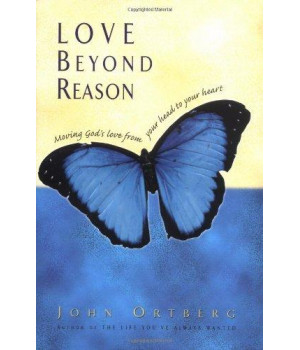 Love Beyond Reason: Moving God\'s Love from Your Head to Your Heart
