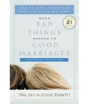 When Bad Things Happen to Good Marriages: How to Stay Together When Life Pulls You Apart - Workbook for Wives