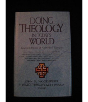 Doing Theology in Today\'s World: Essays in Honor of Kenneth S. Kantzer