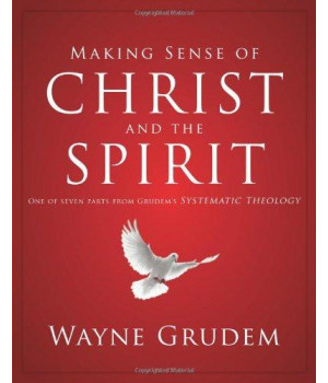 Making Sense of Christ and the Spirit: One of Seven Parts from Grudem\'s Systematic Theology (Making Sense of Series)