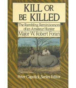 Kill or Be Killed: The Rambling Reminiscences of an Amateur Hunter (Peter Capstick's library)
