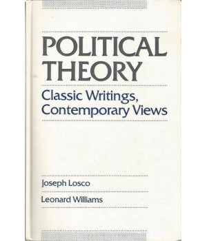 Political Theory: Classic Writings, Contemporary Views