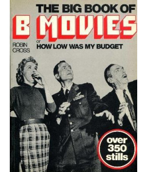 The Big Book of B Movies, Or, How Low Was My Budget