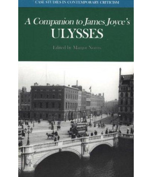 A Companion to James Joyce\'s Ulysses (Case Studies in Contemporary Criticism)