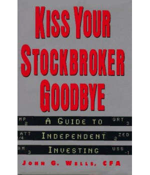Kiss Your Stockbroker Goodbye: A Guide to Independent Investing